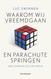 Waarom wij vreemdgaan en parachutespringen : ons onbegrijpelijke brein
