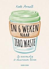 In 6 weken naar zero waste : zo eenvoudig is duurzaam leven