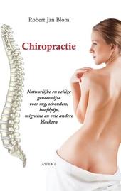 Chiropractie : natuurlijke en veilige geneeswijze voor rug, schouders, hoofdpijn, migraine en vele andere klachten