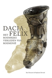 Dacia Felix : het roemrijke verleden van Roemenië : Romeinen, Daciërs, Geten, Grieken, Scythen en Kelten