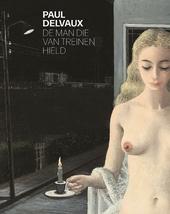 Paul Delvaux : de man die van treinen hield