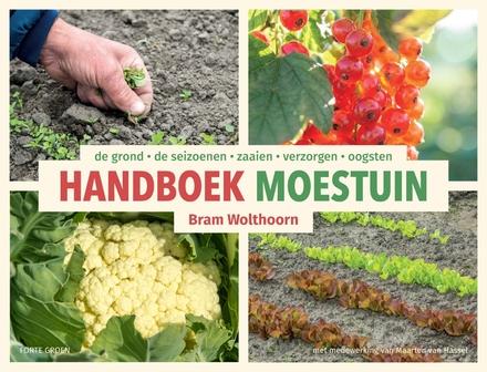 Handboek moestuin : de grond, de seizoenen, zaaien, verzorgen, oogsten