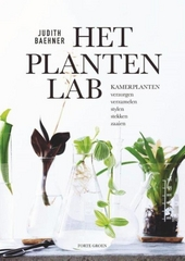 Het plantenlab : kamerplanten verzorgen, verzamelen, stylen, stekken en zaaien