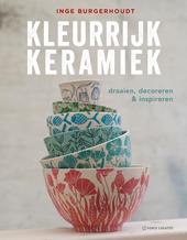 Kleurrijk keramiek : draaien, decoreren & inspireren