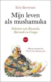 Mijn leven als mushamuka : schetsen van Rwanda, Burundi en Congo