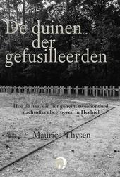 De duinen der gefusilleerden : hoe de nazi's in het geheim tweehonderd slachtoffers begroeven in Hechtel