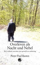 Overleven als Nacht und Nebel : een verhaal van twee jaar geweld en ontbering