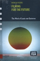 Filming for the future : the work of Louis van Gasteren