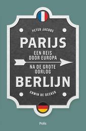Parijs-Berlijn : een reis door Europa na de Grote Oorlog