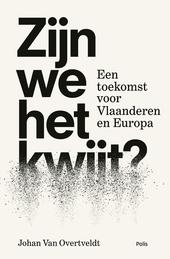 Zijn we het kwijt? : een toekomst voor Vlaanderen en Europa