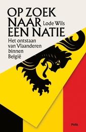 Op zoek naar een natie : het ontstaan van Vlaanderen binnen België