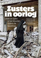 Zusters in oorlog : leven en lijden in het klooster tijdens de bezetting