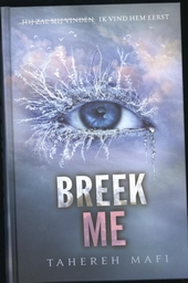 Breek me ; Versplinter me