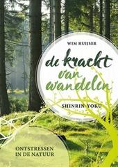 De kracht van wandelen : shinrin-yoku : ontstressen in de natuur