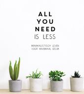 All you need is less : minimalistisch leven voor maximaal geluk