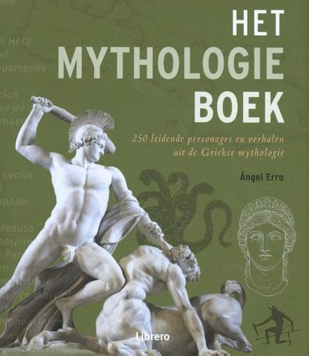 Het mythologieboek : 250 leidende personages en verhalen uit de Griekse mythologie