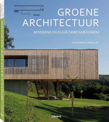 Groene architectuur : moderne en duurzame gebouwen