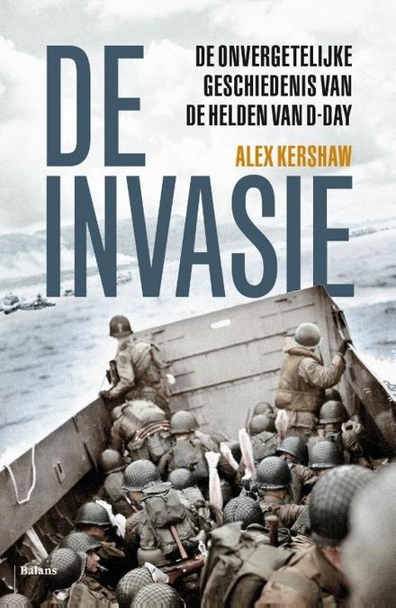 De invasie : de onvergetelijke geschiedenis van de helden van D-day