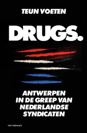Drugs. : Antwerpen in de greep van Nederlandse syndicaten