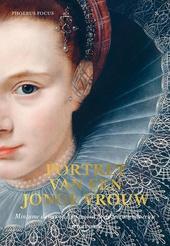 Portret van een jonge vrouw : minzame dames op hun mooist in de zeventiende eeuw