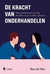 De kracht van onderhandelen : hoe professioneel een deal bereiken of een conflict oplossen