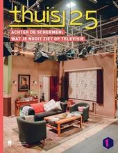 Thuis 25 : achter de schermen: wat je nooit ziet op televisie