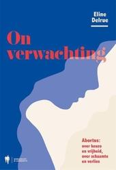 Onverwachting : abortus: over keuze en vrijheid, over schaamte en verlies