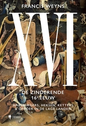 XVI : de zinderende 16e eeuw : Habsburgers, heksen, ketters & oproer in de Lage Landen