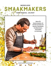 Wereldse smaakmakers : ruim 75 basisrecepten uit de hele wereld voor sauzen, boemboes, kruidenmixen, marinades en c...