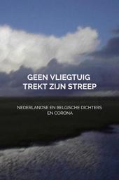 Geen vliegtuig trekt zijn streep : Nederlandse en Belgische dichters en corona