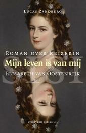 Mijn leven is van mij : roman over keizerin Elisabeth van Oostenrijk