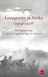 Loopgraven in Afrika 1914-1918 : de vergeten oorlog van de Congolezen tegen de Duitsers