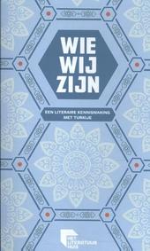 Wie wij zijn : een literaire kennismaking met Turkije