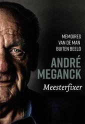 André Meganck : meesterfixer : memoires van de man buiten beeld