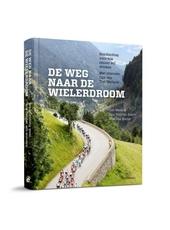 De weg naar de wielerdroom : handleiding voor wie renner wil worden