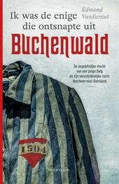 Ik was de enige die ontsnapte uit Buchenwald : de ongelofelijke vlucht van een jonge Belg en zijn verschrikkelijke ...