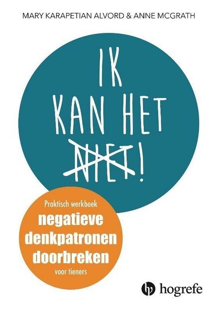 Ik kan het (niet)! : een praktisch werkboek voor tieners om negatieve denkpatronen te doorbreken