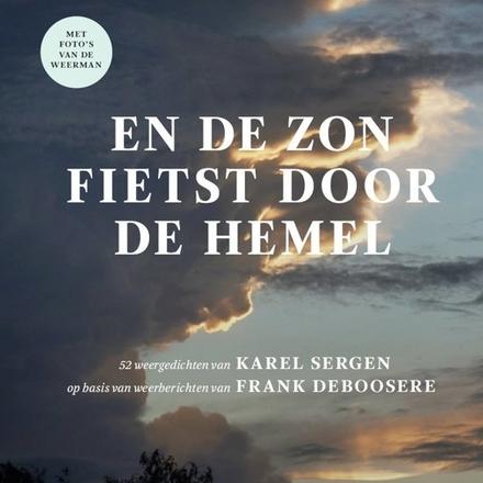 En de zon fietst door de hemel : 52 weergedichten van Karel Sergen op basis van weerberichten van Frank Deboosere