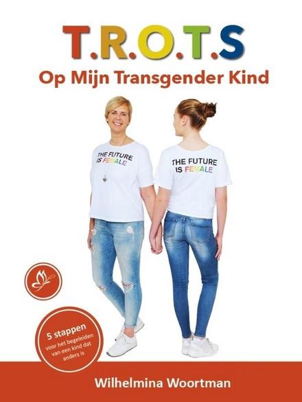 T.R.O.T.S. op mijn transgender kind : 5 stappen voor het begeleiden van een kind dat anders is