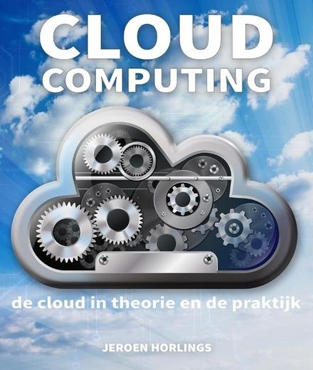 Cloud computing : de cloud in theorie en de praktijk