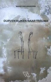 Durven kijken naar trauma : gezien worden in de geestelijke gezondheidszorg
