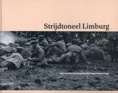 Strijdtoneel Limburg : van schermutseling tot wereldoorlog