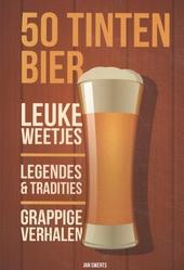 50 tinten bier : leuke weetjes, legendes & tradities, grappige verhalen