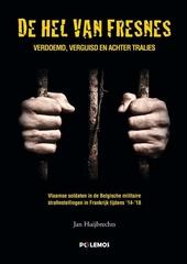 De hel van Fresnes : verdoemd, verguisd en achter tralies : Vlaamse soldaten in de Belgische militaire strafinstell...