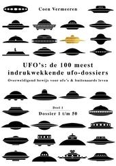 UFO's : de 100 meest indrukwekkende ufo-dossiers : overweldigend bewijs voor ufo's & buitenaards leven. Deel 1, Dos...