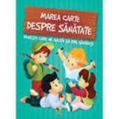 Marea mea carte despre sǎnǎtate : poveşti educative în implementarea unvi mod de viaţǎ sǎnǎtos